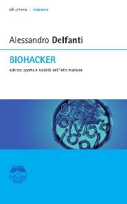 Biohacker. Scienza aperta e società dell'informazione