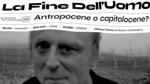 La fine dell'uomo vol. 03 | Antropocene o capitalocene?